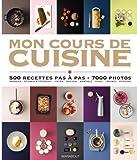 Mon cours de cuisine - 500 recettes pas à pas, 3000 photos
