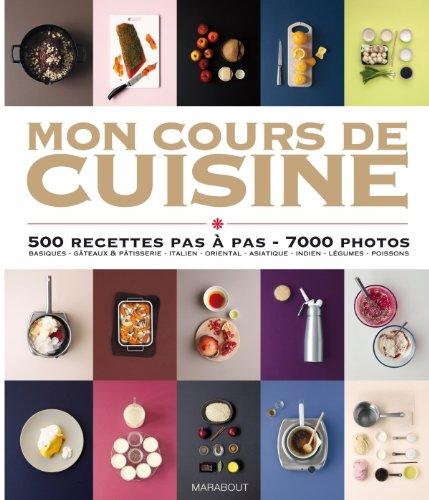 Mon cours de cuisine : 500 recettes pas à pas, 3000 photos par Collectif