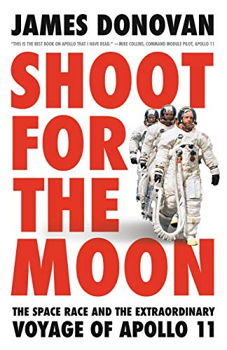 Shoot for the Moon: The Space Race and the Extraordinary ...