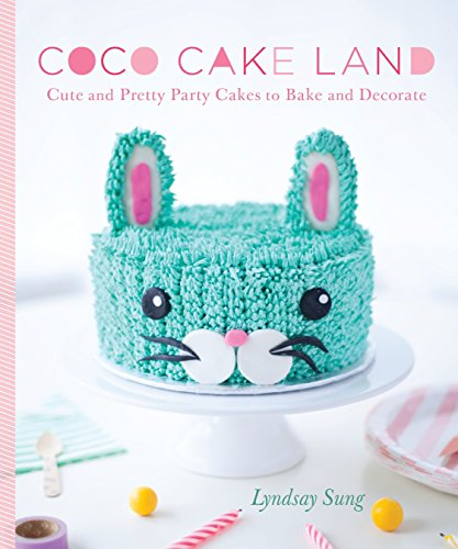 Coco Cake Land: Cute and Pretty Party Cakes to Bake and Decorate por Lyndsay Sung