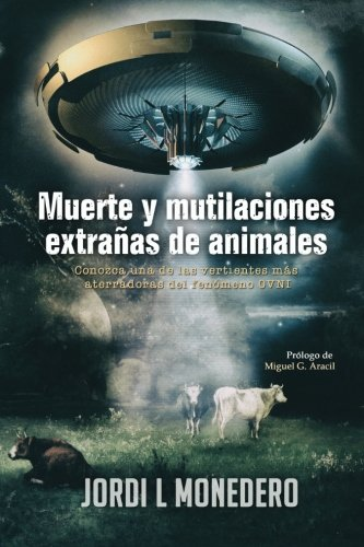 Muerte y mutilaciones extrañas de animales: Conozca una de las vertientes más aterradoras del fenómeno OVNI: Volume 2 (Apocrypha Diarios de un Cazador de Misterios)