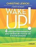 Wake up ! 4 principes fondamentaux pour arrêter de vivre sa vie à moitié endormi by Christine Lewicki (2014-04-09)
