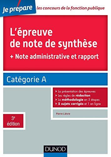 L'épreuve de note de synthèse - 3e éd. - Catégorie A: + note administrative et rapport