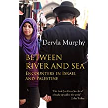 Between River and Sea: Encounters in Israel and Palestine by Dervla Murphy (2015-08-20)