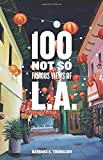 100 Not So Famous Views of L.A. by Barbara A. Thomason (2014-09-09)
