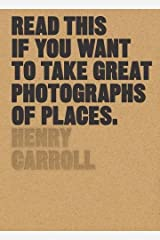 Read This if You Want to Take Great Photographs of Places Paperback