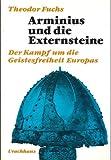 Arminius und die Externsteine. Der Kampf um die Geistesfreiheit Europas - Theodor Fuchs