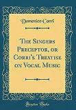 Die besten preceptors - The Singers Preceptor, or Corri's Treatise on Vocal Bewertungen