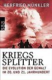 Kriegssplitter: Die Evolution der Gewalt im 20. und 21. Jahrhundert - Herfried Münkler