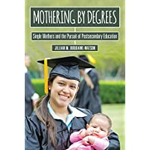 Mothering by Degrees: Single Mothers and the Pursuit of Postsecondary Education (The American Campus) (English Edition)