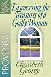 Discovering the Treasures of a Godly Woman: Proverbs 31 (A Woman After God's Own Heart)