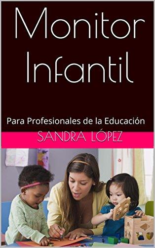 Monitor Infantil: Para Profesionales de la Educación por Sandra López