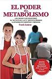 El Poder del Metabolismo- Sobre 500,000 Ejemplares Vendidos - Mas que una Dieta, un Estilo de Vida - Aprenda a Bajar de Peso Sin Pasar Hambre - Autor ... Literario de Latinoamerica (Spanish Edition) by Frank Suarez (2009-09-01)