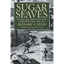 Sugar and Slaves: The Rise of the Planter Class in the English West Indies, 1624-1713 (Published for the Omohundro Institute of Early American History and Culture, Williamsburg, Virginia)