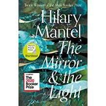 The Mirror and the Light: Longlisted for the Booker Prize 2020 (The Wolf Hall Trilogy, Book 3)
