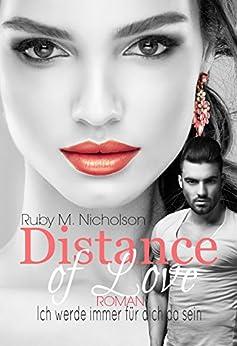 Distance of Love - Ich werde immer für dich da sein: (Liebesroman) von [Nicholson, Ruby M.]