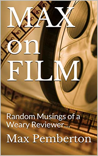 MAX on FILM: Random Musings of a Weary Reviewer… (English Edition)