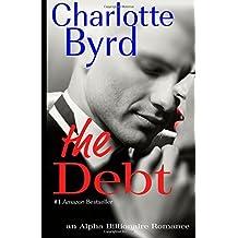 The Debt: An Alpha Billionaire Romance by Charlotte Byrd (2016-01-03)