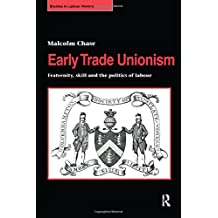 Early Trade Unionism: Fraternity, Skill and the Politics of Labour (Studies in Labour History)