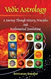 Vedic Astrology: A Journey Through History, Principles And Mathematical Foundations