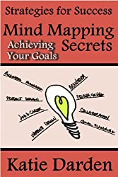 Mind Mapping Secrets - Achieving Your Goals: Using Mind Maps for Planning, Setting & Achieving Your Goals (Strategies for Success - Mind Maps Book 1) (English Edition)