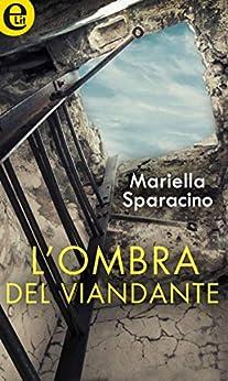 L'ombra del viandante (eLit) (Le indagini di Milena Costa Vol. 2) di [Sparacino, Mariella]