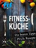 Fitnessküche: Schnelle Fitnessrezepte, Low Carb Rezepte & Superfoods: Die besten Tipps + Rezepte