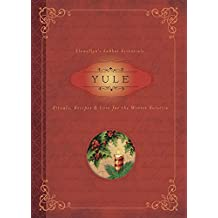 Yule: Rituals, Recipes & Lore for the Winter Solstice (Llewellyn's Sabbat Essentials Book 7) (English Edition)