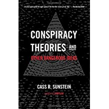 Conspiracy Theories and Other Dangerous Ideas by Cass R. Sunstein (2016-06-07)