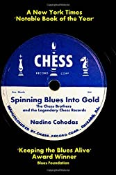 Spinning Blues Into Gold: The Chess Brothers and the Legendary Chess Records