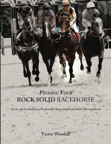 Finding Your Rock Solid Racehorse: An In-depth Analysis of Predictable Races and Dependable Thoroughbreds por Victor Woodall