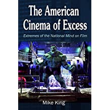 The American Cinema of Excess: Extremes of the National Mind on Film