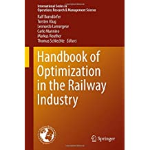 Handbook of Optimization in the Railway Industry (International Series in Operations Research & Management Science)