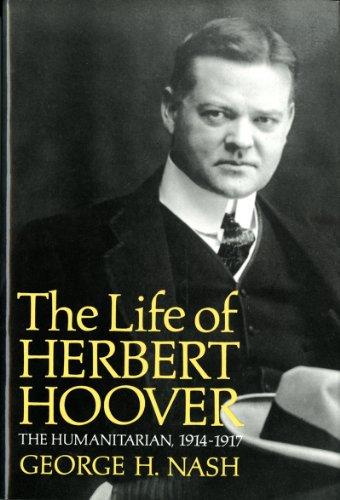 The Life of Herbert Hoover: The Humanitarian, 1914-1917 (Bridges-set Nash)