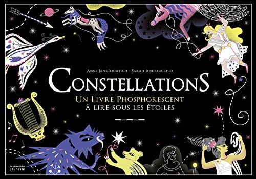 Constellations. Un livre phosphorescent à lire sous les étoiles par Anne Jankeliowitch