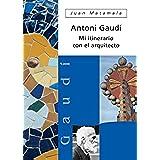 Antoni Gaudí. Mi itinerario con el arquitecto