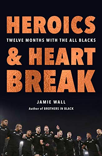 Heroics and Heartbreak: Twelve Months with the All Blacks (English Edition)
