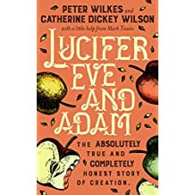 Lucifer Eve and Adam: the absolutely true and completely honest story of Creation (English Edition)