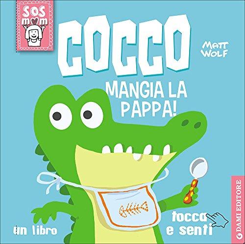 Cocco mangia la pappa! Un libro tocca e senti. Ediz. illustrata