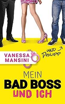 Mein Bad Boss und ich (und Philipp) (German Edition) by [Mansini, Vanessa]