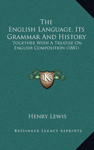 The English Language, Its Grammar and History: Together with a Treatise on English Composition (1881)