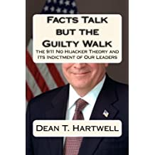 Facts Talk but the Guilty Walk: The 9/11 No Hijacker Theory and Its Indictment of Our Leaders by Dean T. Hartwell (2011-06-24)
