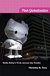 Pink Globalization: Hello Kitty's Trek across the Pacific by Christine R. Yano (2013-04-29)
