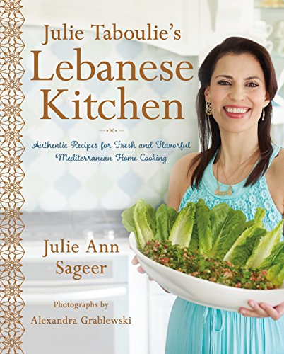 Julie Taboulie's Lebanese Kitchen: Authentic Recipes for Fresh and Flavorful Mediterranean Home Cooking por Julie Ann Sageer