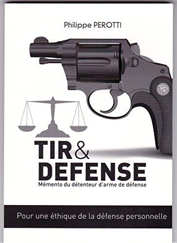 Tir & Défense: Mémento du détenteur d'arme de défense: Pour une éthique de la défense personnelle