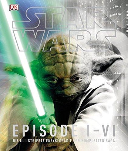 Preisvergleich Produktbild Star Wars™ Episode I-VI: Die illustrierte Enzyklopädie der kompletten Saga