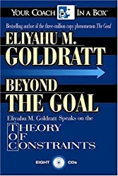 Beyond the Goal: Eliyahu Goldratt Speaks on the Theory of Constraints (Your Coach in a Box) by Eliyahu Goldratt (2005-09-01)