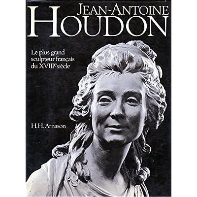 Jean-Antoine Houdon Le plus grand sculpteur français du XVIIIe siècle