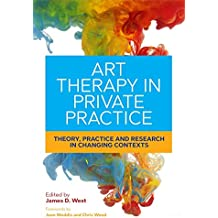 Art Therapy in Private Practice: Theory, Practice and Research in Changing Contexts