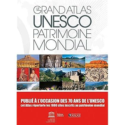Le grand atlas UNESCO Patrimoine mondial (NE): 1000 sites